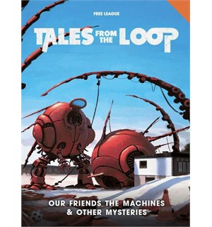 Tales From the Loop RPG Our Friends Our Friends The Machines/Other Mysteries